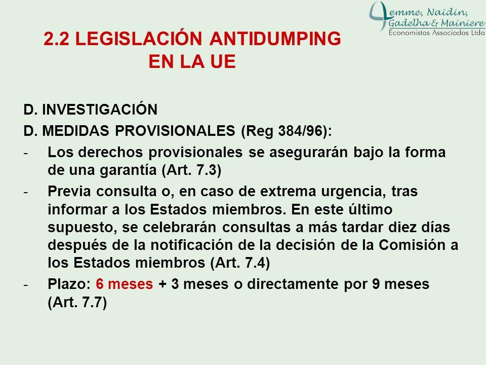 D. INVESTIGACIÓN D. MEDIDAS PROVISIONALES (Reg 384/96): -Los derechos provisionales se asegurarán bajo la forma de una garantía (Art. 7.3) -Previa con