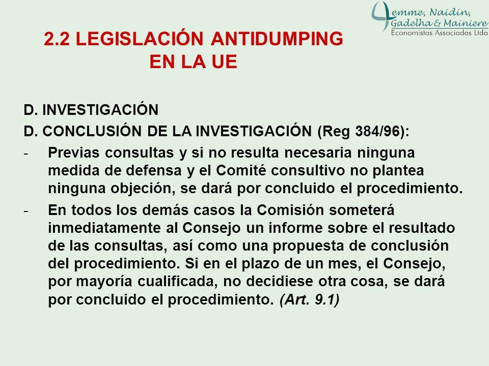 D. INVESTIGACIÓN D. CONCLUSIÓN DE LA INVESTIGACIÓN (Reg 384/96): -Previas consultas y si no resulta necesaria ninguna medida de defensa y el Comité co