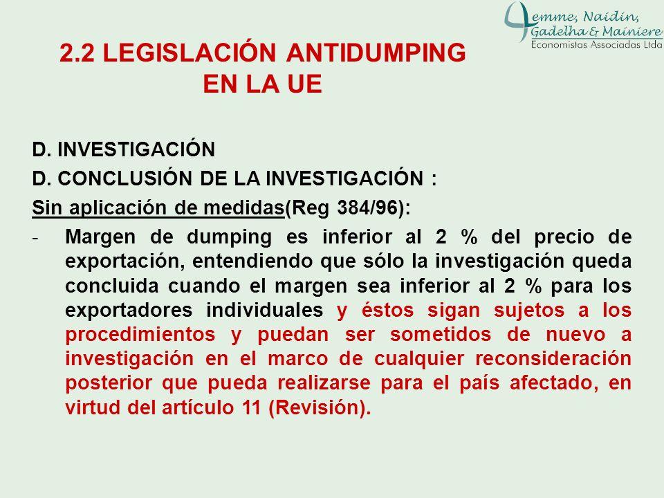D. INVESTIGACIÓN D. CONCLUSIÓN DE LA INVESTIGACIÓN : Sin aplicación de medidas(Reg 384/96): -Margen de dumping es inferior al 2 % del precio de export