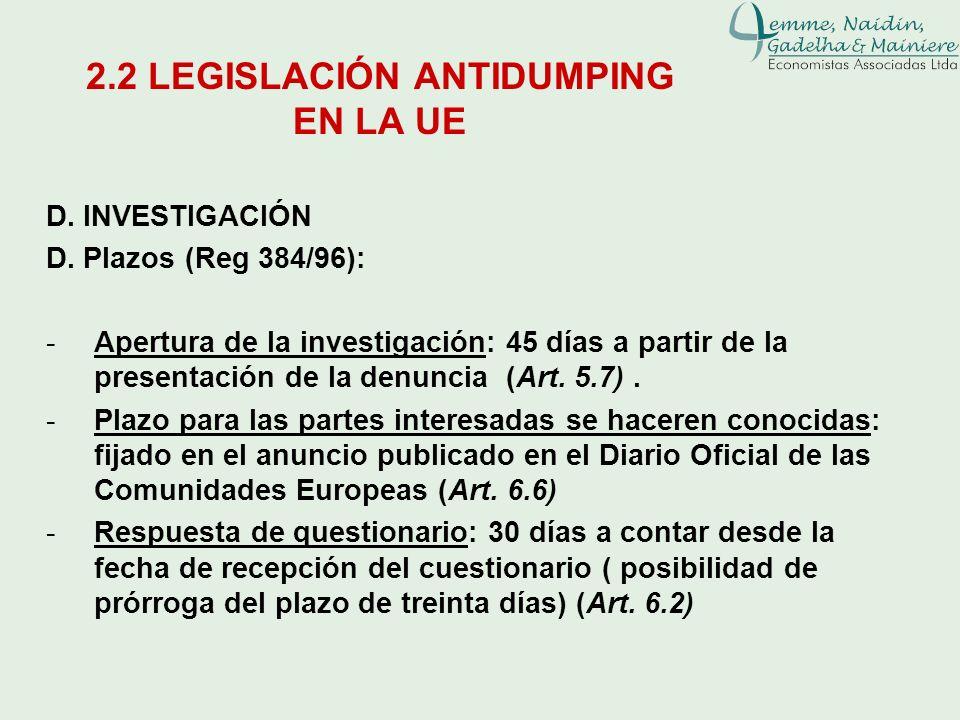 D. INVESTIGACIÓN D. Plazos (Reg 384/96): -Apertura de la investigación: 45 días a partir de la presentación de la denuncia (Art. 5.7). -Plazo para las