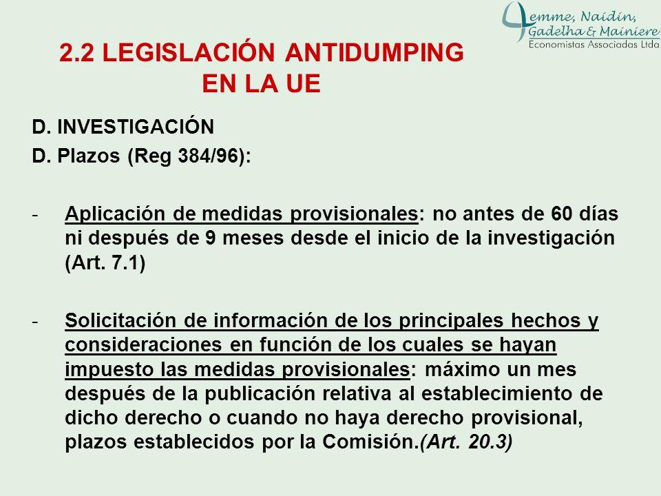 D. INVESTIGACIÓN D. Plazos (Reg 384/96): -Aplicación de medidas provisionales: no antes de 60 días ni después de 9 meses desde el inicio de la investi