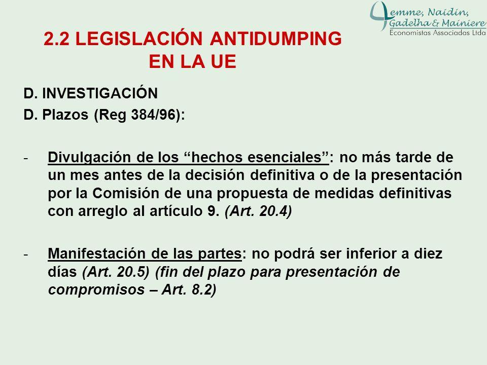 D. INVESTIGACIÓN D. Plazos (Reg 384/96): -Divulgación de los hechos esenciales: no más tarde de un mes antes de la decisión definitiva o de la present