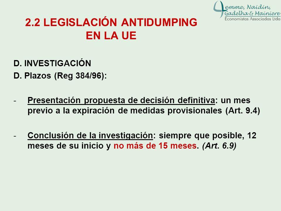 D. INVESTIGACIÓN D. Plazos (Reg 384/96): -Presentación propuesta de decisión definitiva: un mes previo a la expiración de medidas provisionales (Art.