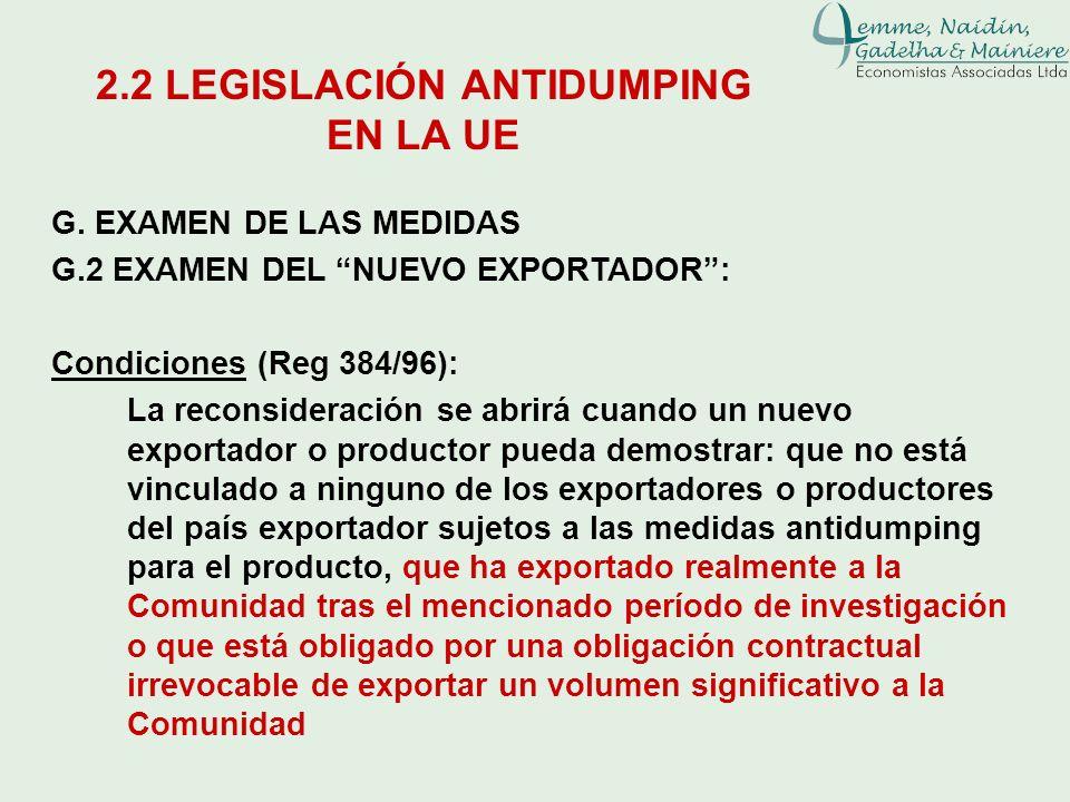 G. EXAMEN DE LAS MEDIDAS G.2 EXAMEN DEL NUEVO EXPORTADOR: Condiciones (Reg 384/96): La reconsideración se abrirá cuando un nuevo exportador o producto