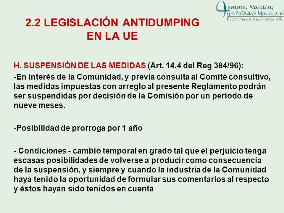 H. SUSPENSIÓN DE LAS MEDIDAS (Art. 14.4 del Reg 384/96): -En interés de la Comunidad, y previa consulta al Comité consultivo, las medidas impuestas co