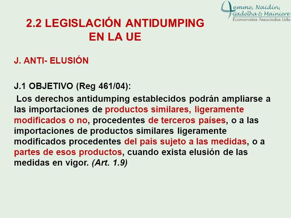 J. ANTI- ELUSIÓN J.1 OBJETIVO (Reg 461/04): Los derechos antidumping establecidos podrán ampliarse a las importaciones de productos similares, ligeram