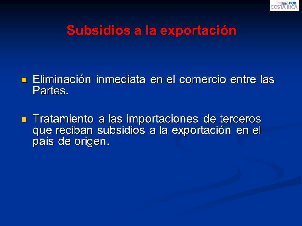 Subsidios a la exportación Eliminación inmediata en el comercio entre las Partes. Eliminación inmediata en el comercio entre las Partes. Tratamiento a