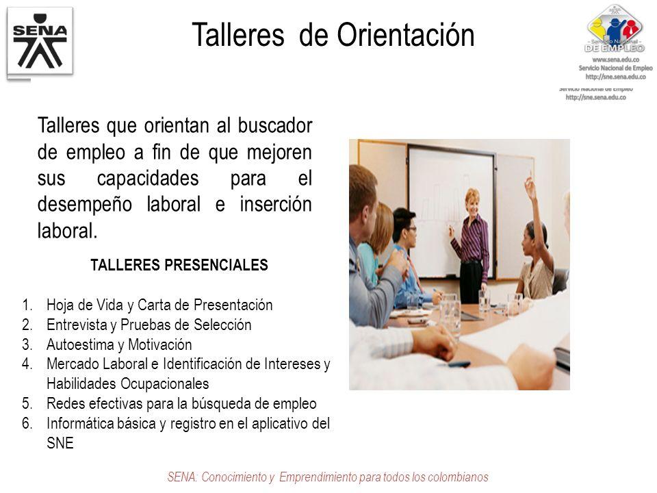 Talleres de Orientación SENA: Conocimiento y Emprendimiento para todos los colombianos TALLERES PRESENCIALES 1.Hoja de Vida y Carta de Presentación 2.