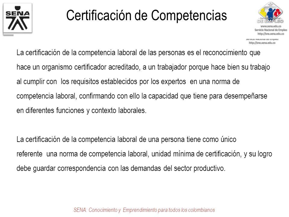 Certificación de Competencias SENA: Conocimiento y Emprendimiento para todos los colombianos La certificación de la competencia laboral de las persona