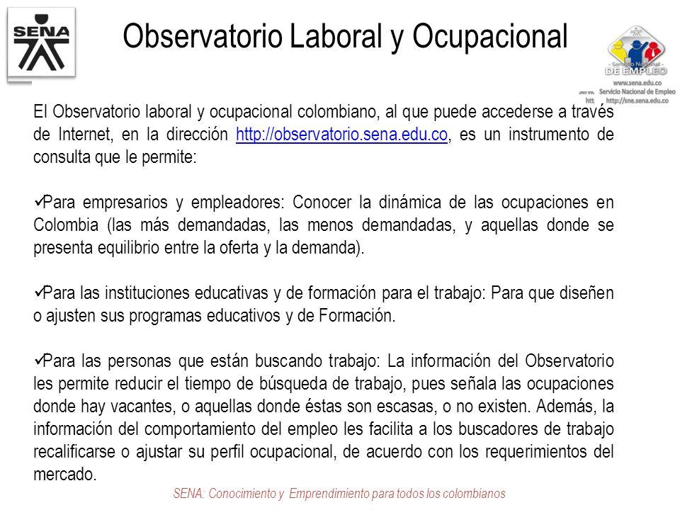 Observatorio Laboral y Ocupacional SENA: Conocimiento y Emprendimiento para todos los colombianos El Observatorio laboral y ocupacional colombiano, al