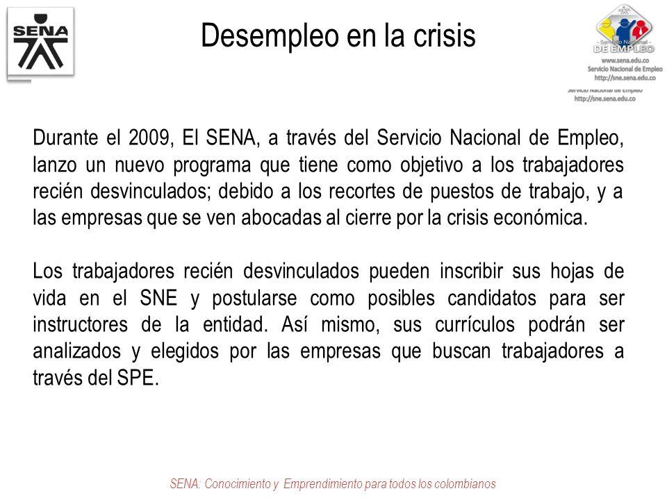 Desempleo en la crisis SENA: Conocimiento y Emprendimiento para todos los colombianos Durante el 2009, El SENA, a través del Servicio Nacional de Empl
