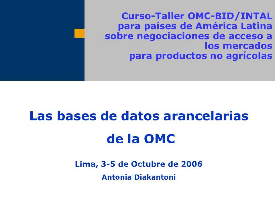 Curso-Taller OMC-BID/INTAL para países de América Latina sobre negociaciones de acceso a los mercados para productos no agrícolas Las bases de datos a