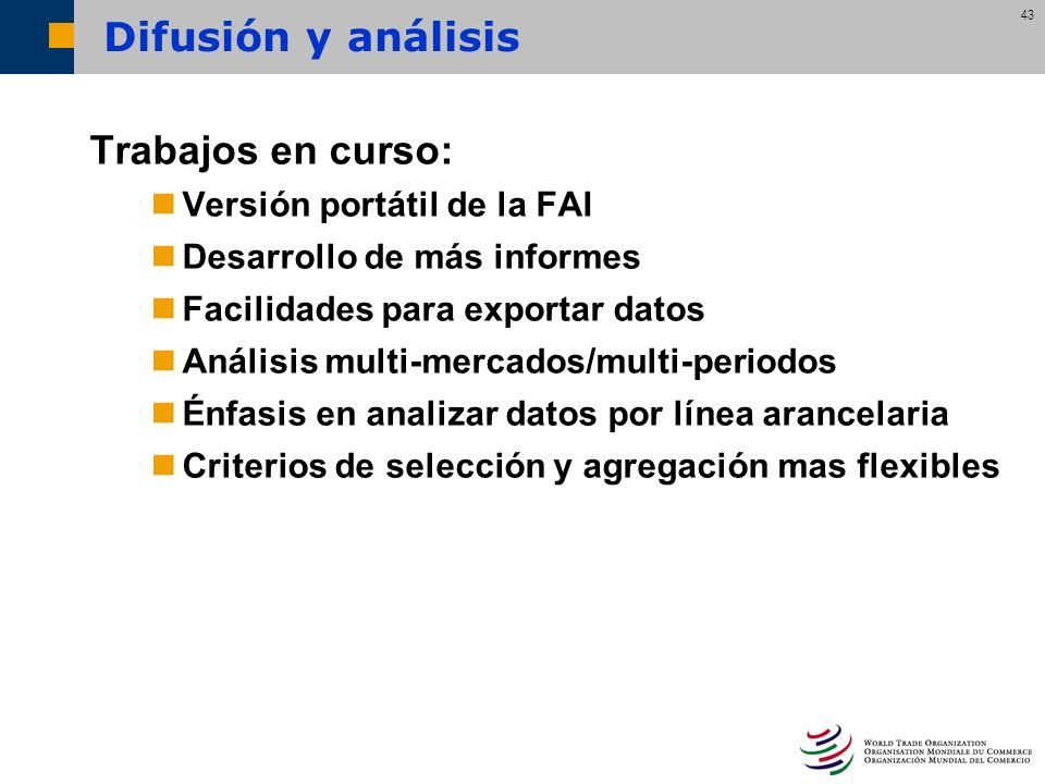 43 Trabajos en curso: Versión portátil de la FAI Desarrollo de más informes Facilidades para exportar datos Análisis multi-mercados/multi-periodos Énf