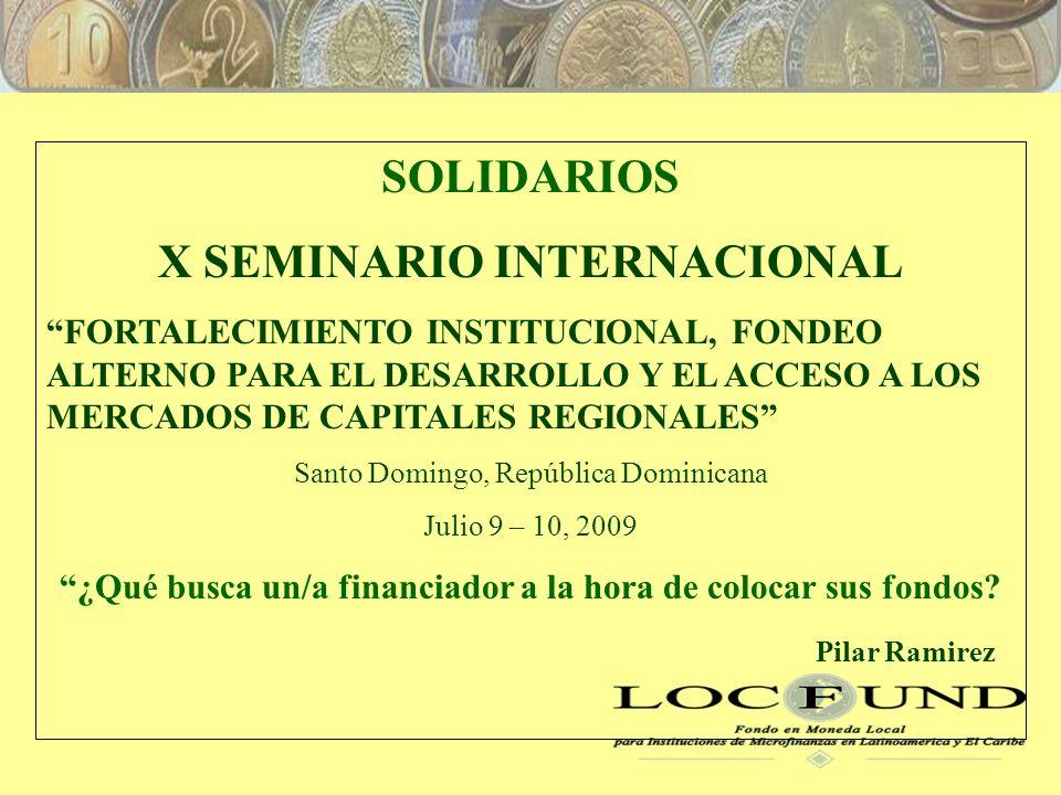 SOLIDARIOS X SEMINARIO INTERNACIONAL FORTALECIMIENTO INSTITUCIONAL, FONDEO ALTERNO PARA EL DESARROLLO Y EL ACCESO A LOS MERCADOS DE CAPITALES REGIONALES Santo Domingo, República Dominicana Julio 9 – 10, 2009 ¿Qué busca un/a financiador a la hora de colocar sus fondos.