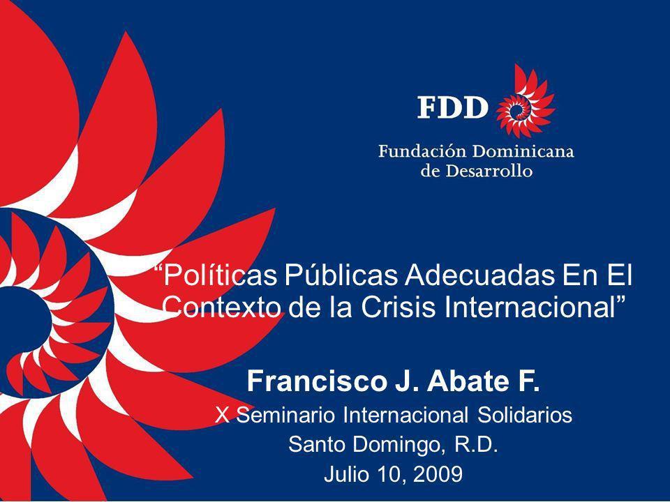 Políticas Públicas Adecuadas En El Contexto de la Crisis Internacional Francisco J. Abate F. X Seminario Internacional Solidarios Santo Domingo, R.D.