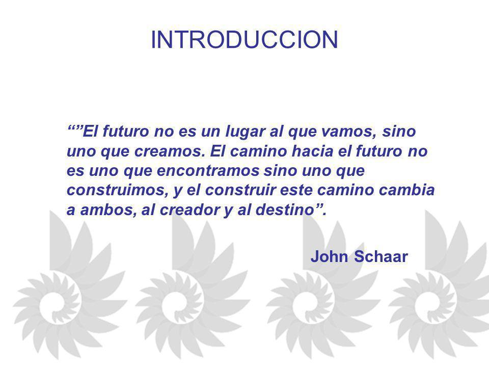 INTRODUCCION El futuro no es un lugar al que vamos, sino uno que creamos. El camino hacia el futuro no es uno que encontramos sino uno que construimos