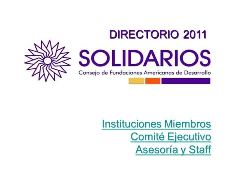 DIRECTORIO 2011 DIRECTORIO 2011 Instituciones Miembros Instituciones Miembros Comité Ejecutivo Comité Ejecutivo Asesoría y Staff Asesoría y Staff