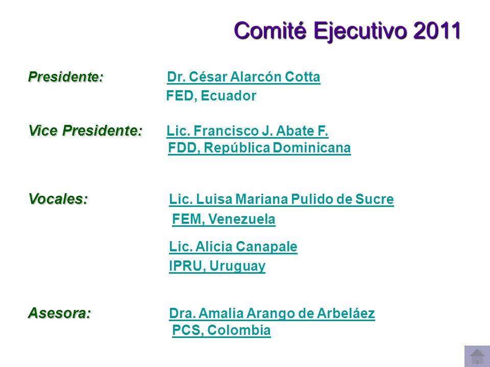 Comité Ejecutivo 2011 Comité Ejecutivo 2011 Presidente: Presidente: Dr. César Alarcón Cotta Dr. César Alarcón Cotta FED, Ecuador Vice Presidente: Vice