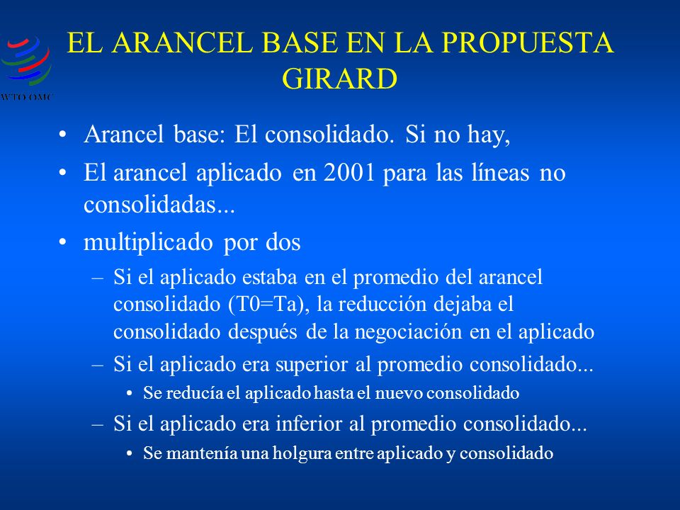 EL ARANCEL BASE EN LA PROPUESTA GIRARD Arancel base: El consolidado. Si no hay, El arancel aplicado en 2001 para las líneas no consolidadas... multipl