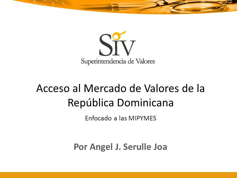 Acceso al Mercado de Valores de la República Dominicana Enfocado a las MIPYMES Por Angel J. Serulle Joa