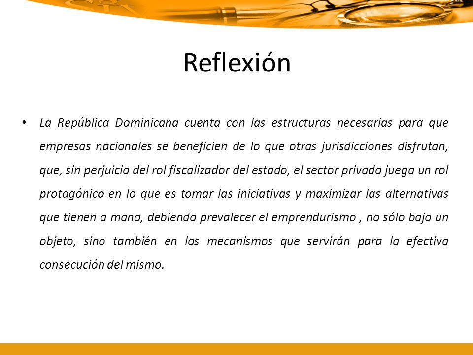 Reflexión La República Dominicana cuenta con las estructuras necesarias para que empresas nacionales se beneficien de lo que otras jurisdicciones disf