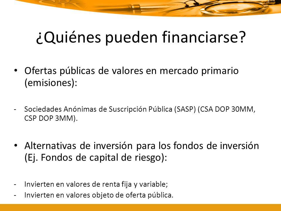 ¿Quiénes pueden financiarse? Ofertas públicas de valores en mercado primario (emisiones): -Sociedades Anónimas de Suscripción Pública (SASP) (CSA DOP