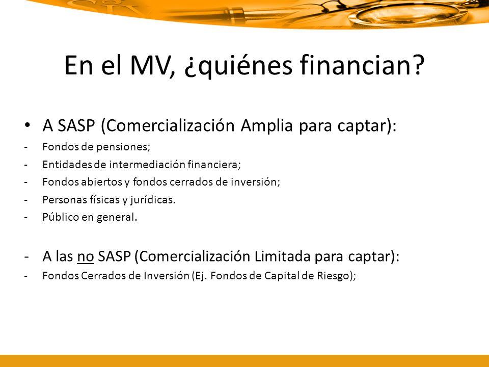 En el MV, ¿quiénes financian? A SASP (Comercialización Amplia para captar): -Fondos de pensiones; -Entidades de intermediación financiera; -Fondos abi