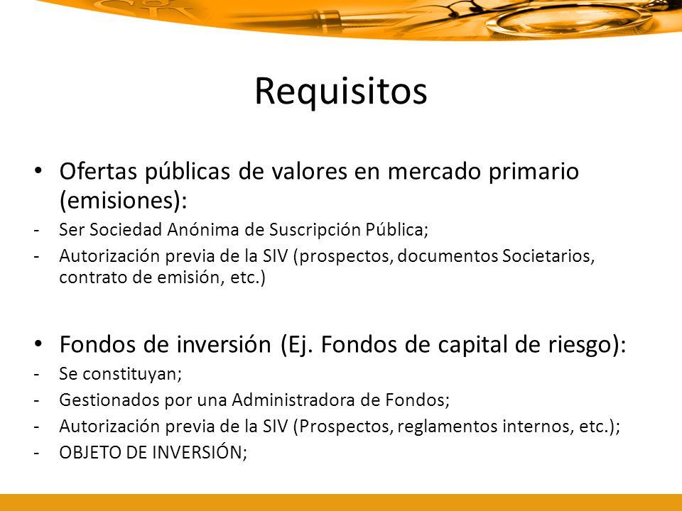 Requisitos Ofertas públicas de valores en mercado primario (emisiones): -Ser Sociedad Anónima de Suscripción Pública; -Autorización previa de la SIV (