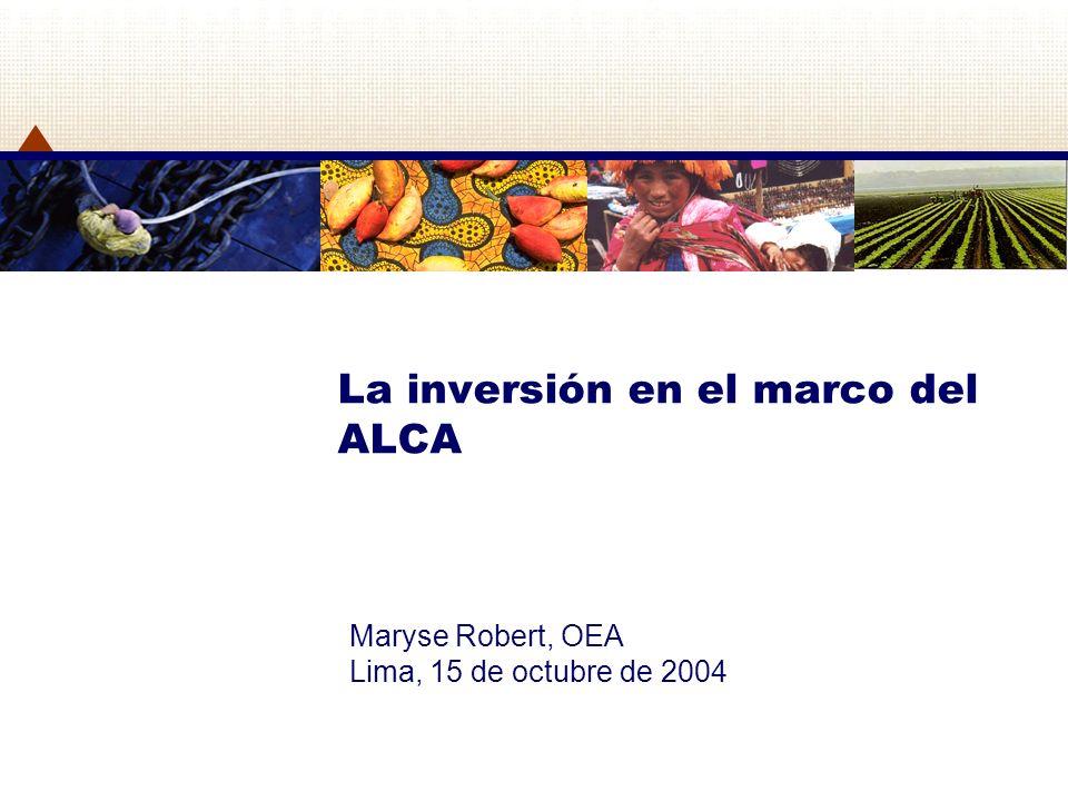 La inversión en el marco del ALCA Maryse Robert, OEA Lima, 15 de octubre de 2004