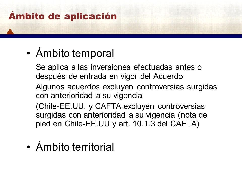 Ámbito de aplicación Ámbito temporal Se aplica a las inversiones efectuadas antes o después de entrada en vigor del Acuerdo Algunos acuerdos excluyen