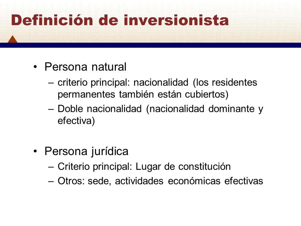 Definición de inversionista Persona natural –criterio principal: nacionalidad (los residentes permanentes también están cubiertos) –Doble nacionalidad