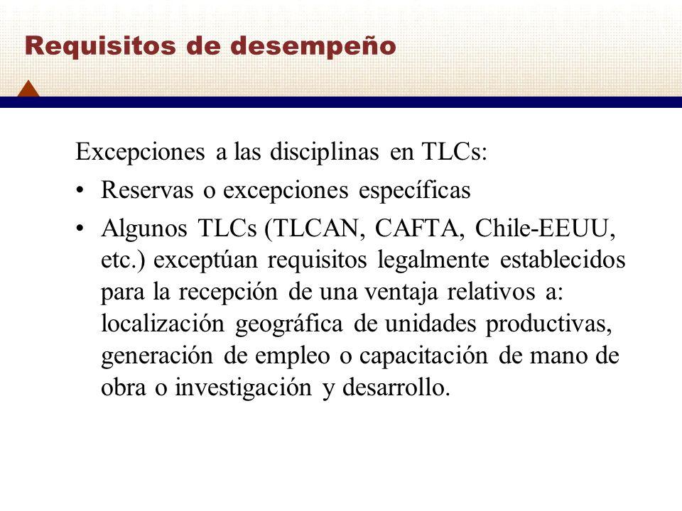 Requisitos de desempeño Excepciones a las disciplinas en TLCs: Reservas o excepciones específicas Algunos TLCs (TLCAN, CAFTA, Chile-EEUU, etc.) except