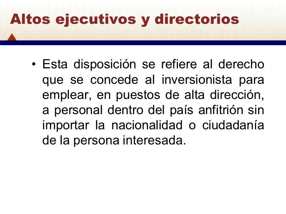 Altos ejecutivos y directorios Esta disposición se refiere al derecho que se concede al inversionista para emplear, en puestos de alta dirección, a pe