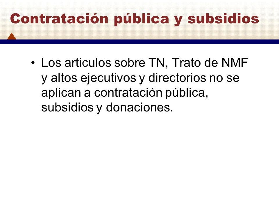 Contratación pública y subsidios Los articulos sobre TN, Trato de NMF y altos ejecutivos y directorios no se aplican a contratación pública, subsidios