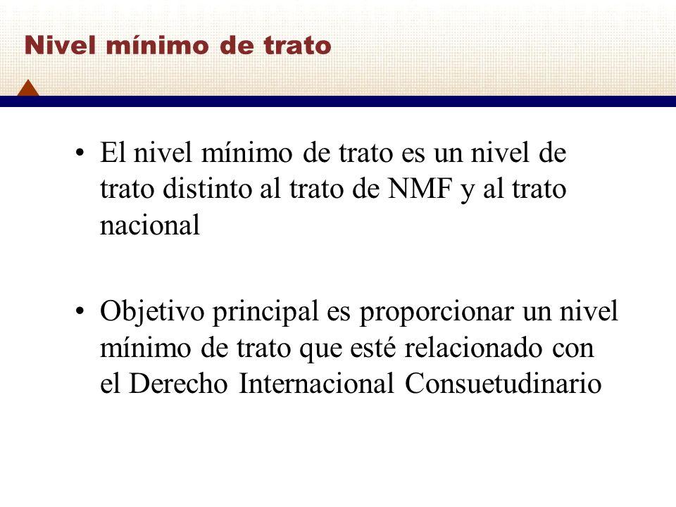 Nivel mínimo de trato El nivel mínimo de trato es un nivel de trato distinto al trato de NMF y al trato nacional Objetivo principal es proporcionar un