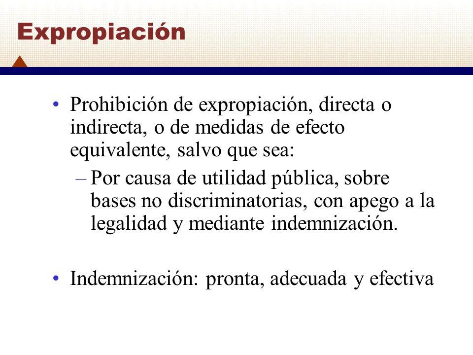 Expropiación Prohibición de expropiación, directa o indirecta, o de medidas de efecto equivalente, salvo que sea: –Por causa de utilidad pública, sobr