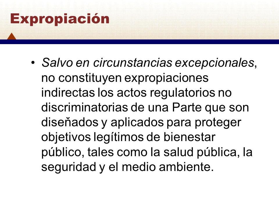 Expropiación Salvo en circunstancias excepcionales, no constituyen expropiaciones indirectas los actos regulatorios no discriminatorias de una Parte q
