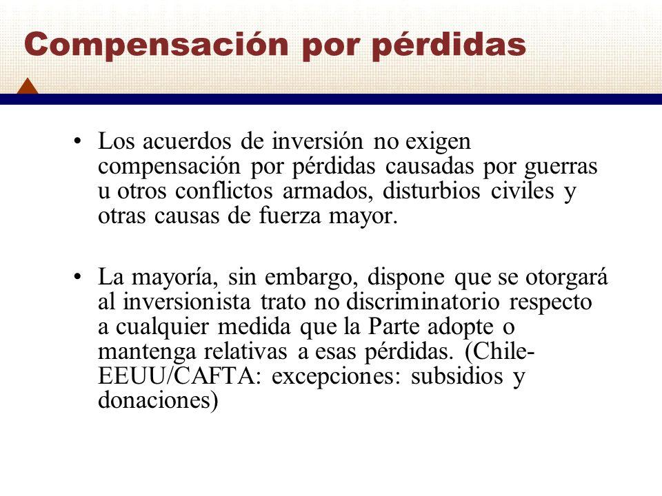 Compensación por pérdidas Los acuerdos de inversión no exigen compensación por pérdidas causadas por guerras u otros conflictos armados, disturbios ci