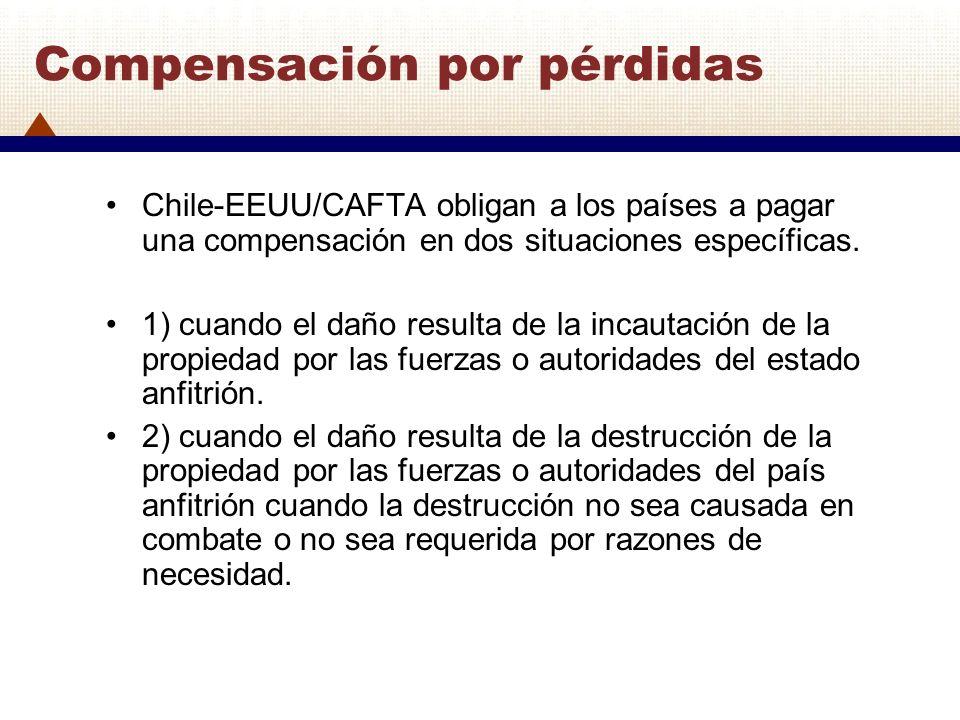 Compensación por pérdidas Chile-EEUU/CAFTA obligan a los países a pagar una compensación en dos situaciones específicas. 1) cuando el daño resulta de