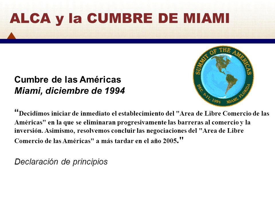 Cumbre de las Américas Miami, diciembre de 1994 Decidimos iniciar de inmediato el establecimiento del