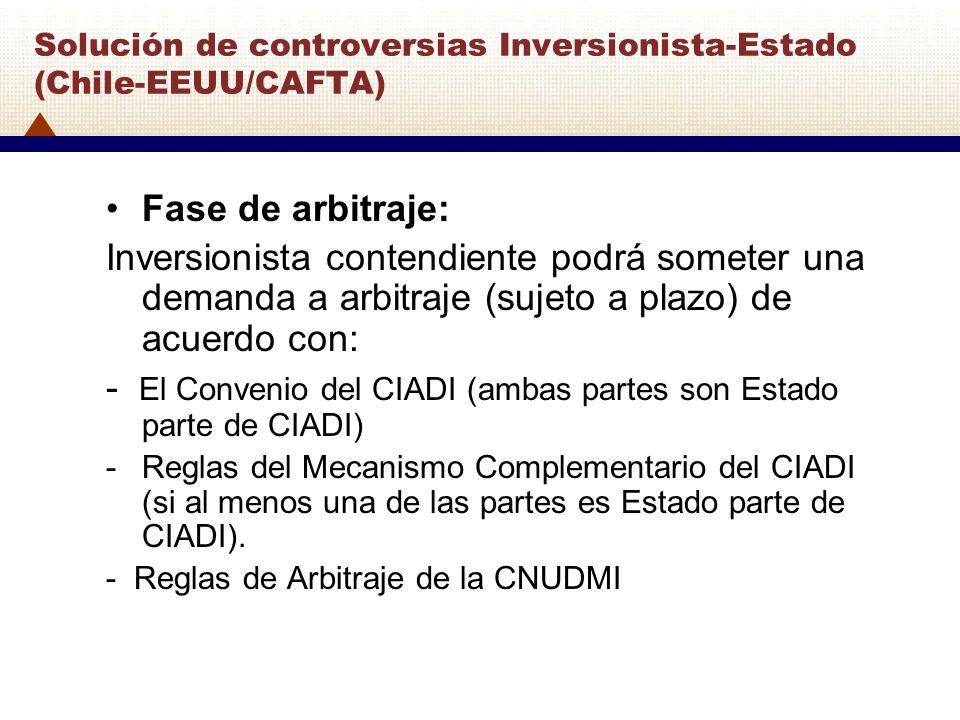 Solución de controversias Inversionista-Estado (Chile-EEUU/CAFTA) Fase de arbitraje: Inversionista contendiente podrá someter una demanda a arbitraje