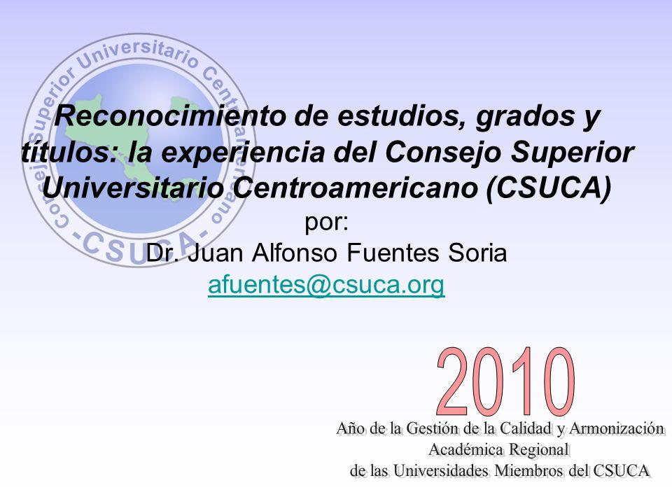 Reconocimiento de estudios, grados y títulos: la experiencia del Consejo Superior Universitario Centroamericano (CSUCA) por: Dr. Juan Alfonso Fuentes