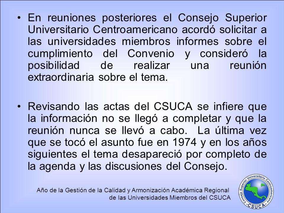 Año de la Gestión de la Calidad y Armonización Académica Regional de las Universidades Miembros del CSUCA En reuniones posteriores el Consejo Superior