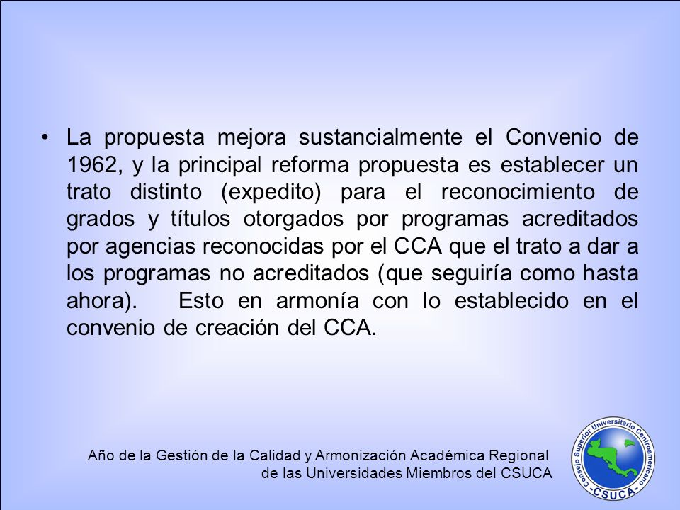 Año de la Gestión de la Calidad y Armonización Académica Regional de las Universidades Miembros del CSUCA La propuesta mejora sustancialmente el Conve