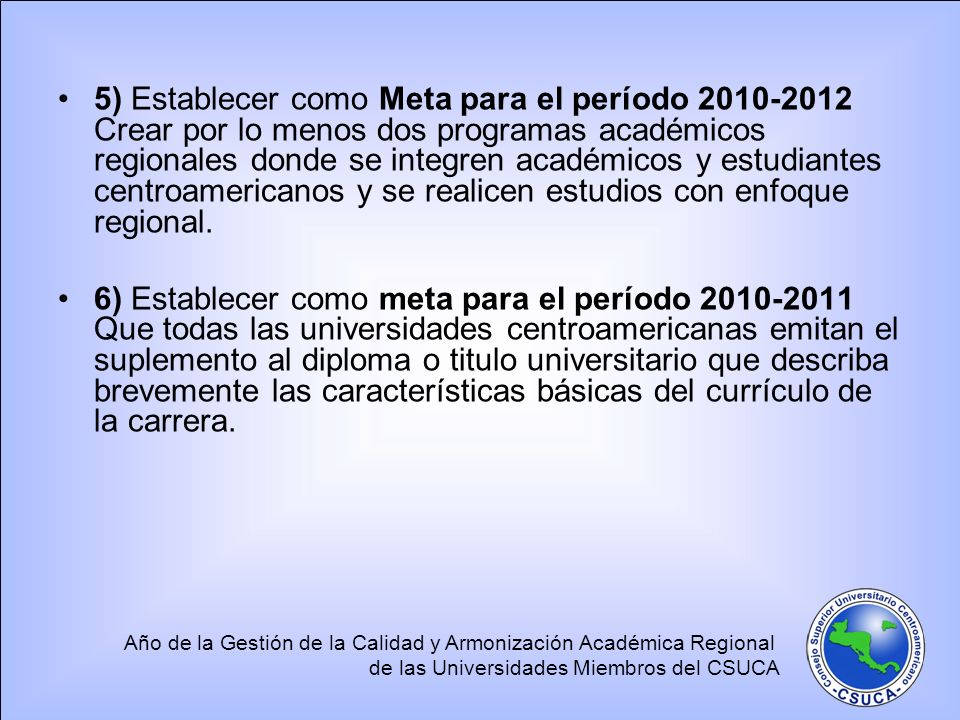 Año de la Gestión de la Calidad y Armonización Académica Regional de las Universidades Miembros del CSUCA 5) Establecer como Meta para el período 2010