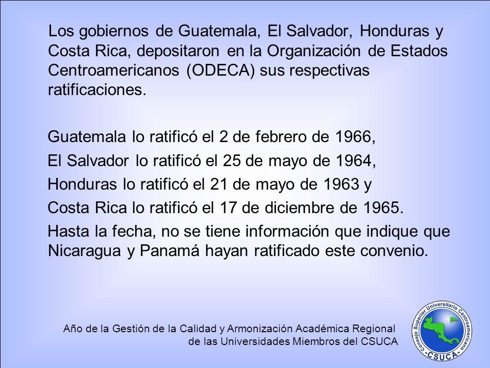 Año de la Gestión de la Calidad y Armonización Académica Regional de las Universidades Miembros del CSUCA Los gobiernos de Guatemala, El Salvador, Honduras y Costa Rica, depositaron en la Organización de Estados Centroamericanos (ODECA) sus respectivas ratificaciones.