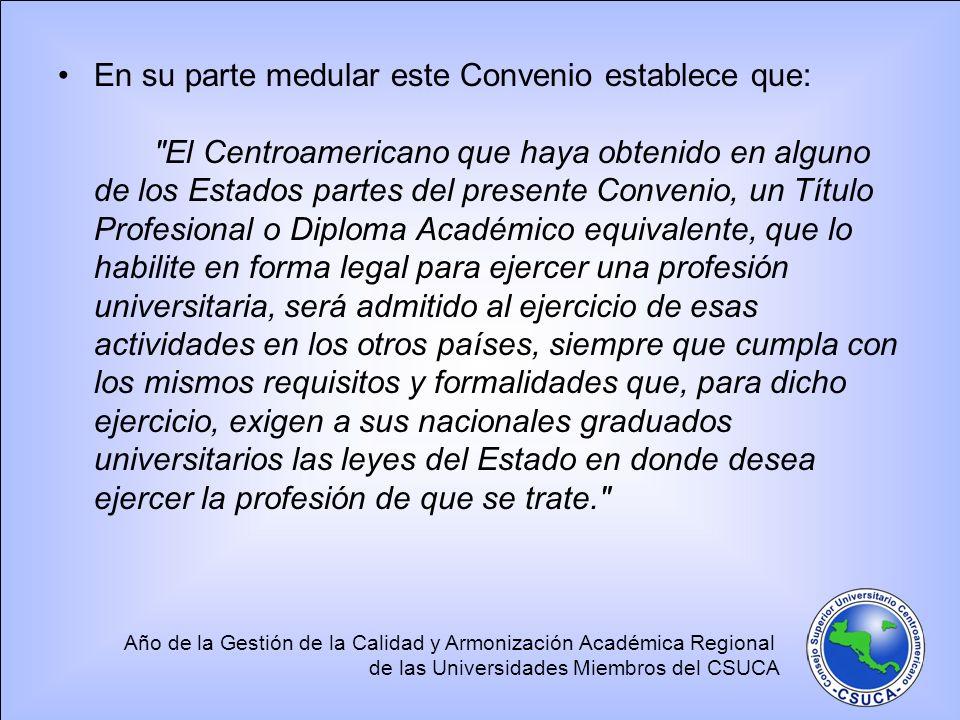 Año de la Gestión de la Calidad y Armonización Académica Regional de las Universidades Miembros del CSUCA En su parte medular este Convenio establece