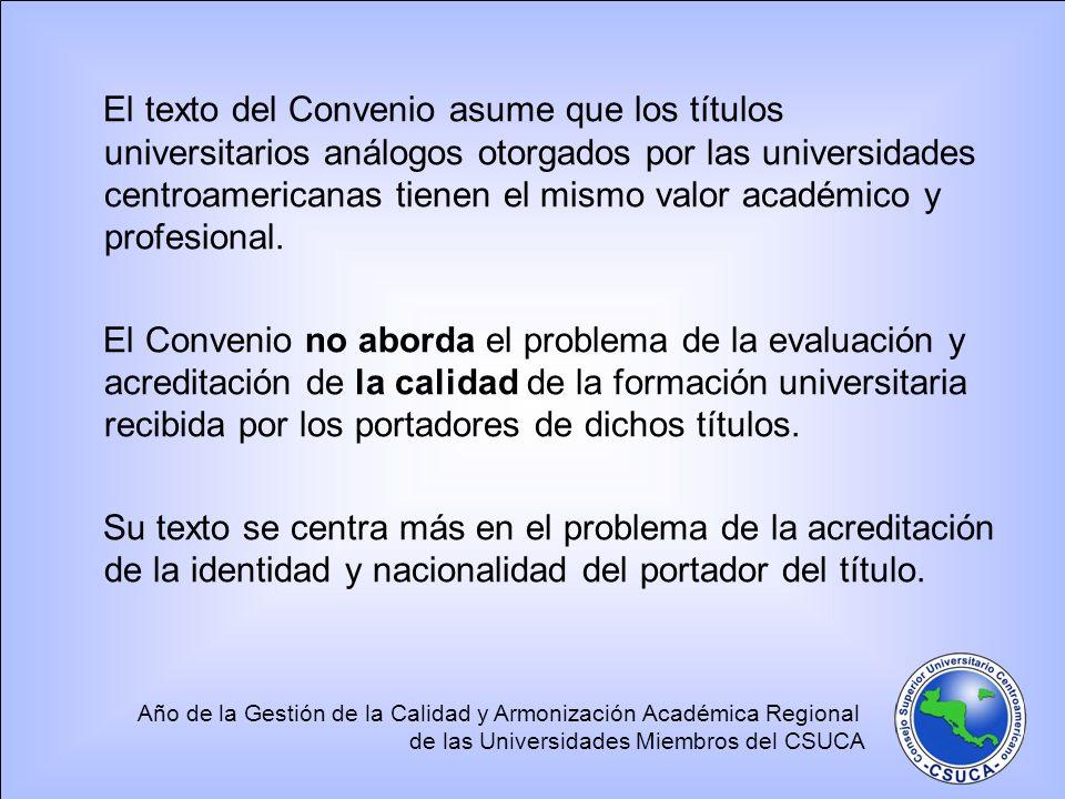 Año de la Gestión de la Calidad y Armonización Académica Regional de las Universidades Miembros del CSUCA El texto del Convenio asume que los títulos