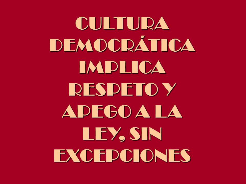 CULTURADEMOCRÁTICAIMPLICA RESPETO Y APEGO A LA LEY, SIN EXCEPCIONES