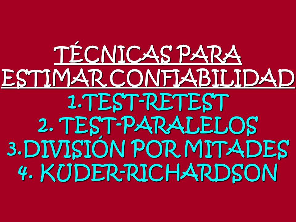 TÉCNICAS PARA ESTIMAR CONFIABILIDAD 1.TEST-RETEST 2. TEST-PARALELOS 3.DIVISIÓN POR MITADES 4. KUDER-RICHARDSON